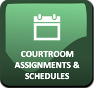 Courtroom Assignments and Schedules