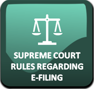 Supreme Court Rules Regarding E-Filing